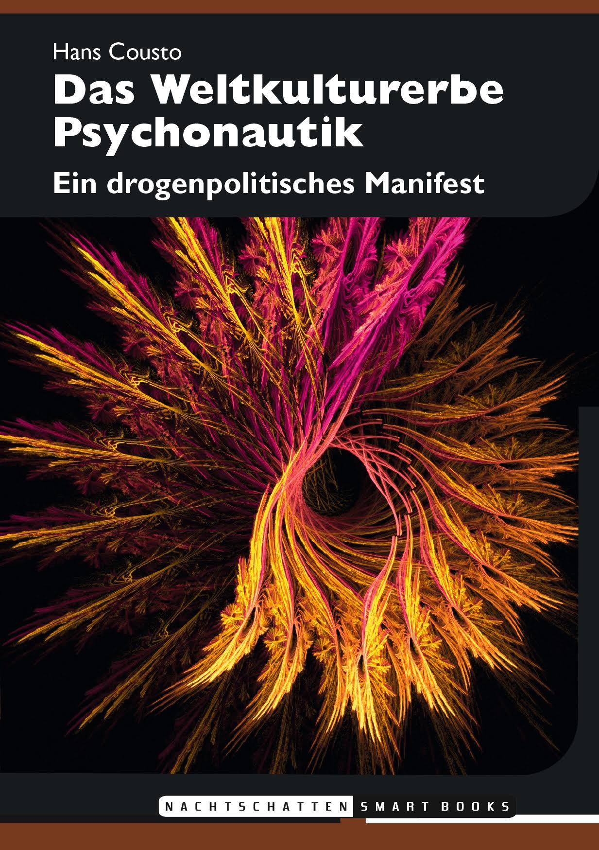 """Abbildung 3 zeigt das Cover des Buches """"Das Weltkulturerbe Psychonautik – Ein drogenpolitisches Manifest"""", Nachtschatten Verlag, Solothurn 2017 (ISBN: 978-3-03788-525-3, 64 Seiten, Format A6 (Smartbook), Broschur: 9.90 Euro, eBook: 4,99 Euro)."""