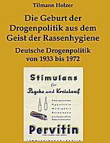 """Titelbild Tilmann Holzer: """"Die Geburt der Drogenpolitik aus dem Geist der Rassenhygiene. Deutsche Drogenpolitik von 1933 bis 1972"""", Books on Demand GmbH (Norderstedt) 2007, 591 Seiten, ISBN 978-3-8334-9014-9, € 49,90."""