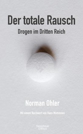 """Titelbild Norman Ohler: """"Der totale Rausch – Drogen im Dritten Reich"""", Kiepenheuer & Witsch 2015, 368 Seiten, ISBN: 978-3-462-04733-2, € 19,99."""
